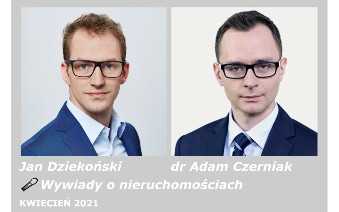 🎤 Wywiady o nieruchomościach – dr Adam Czerniak (PREMIERA 2021.04.30)